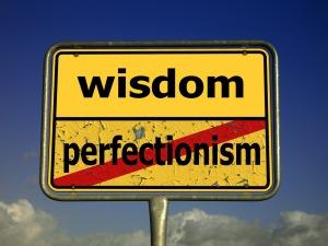 La perfección puede ser enemiga de la sabiduría